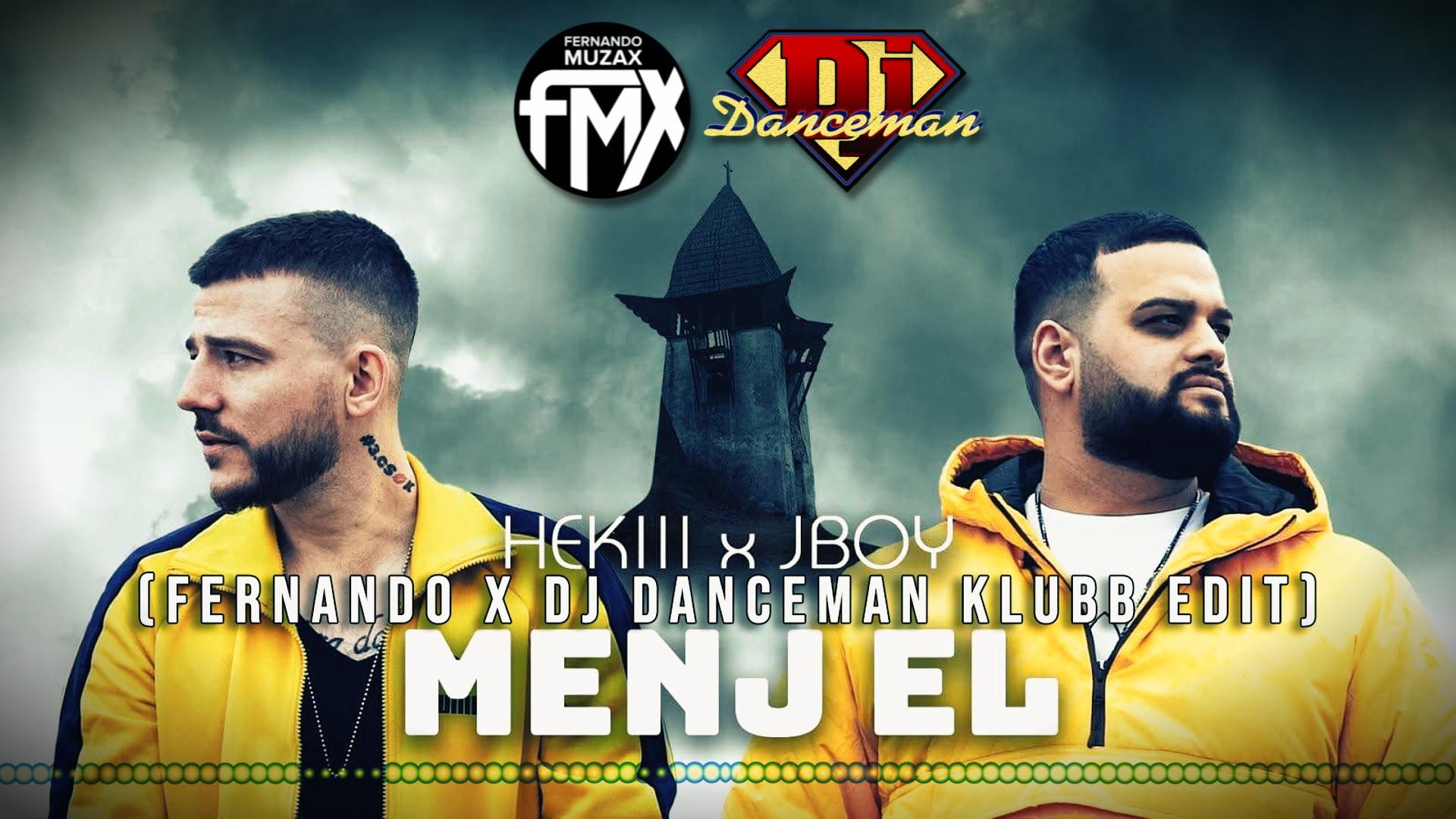 Hekii x JBoy - Menj El (Fernando x Dj Danceman Remix edit)