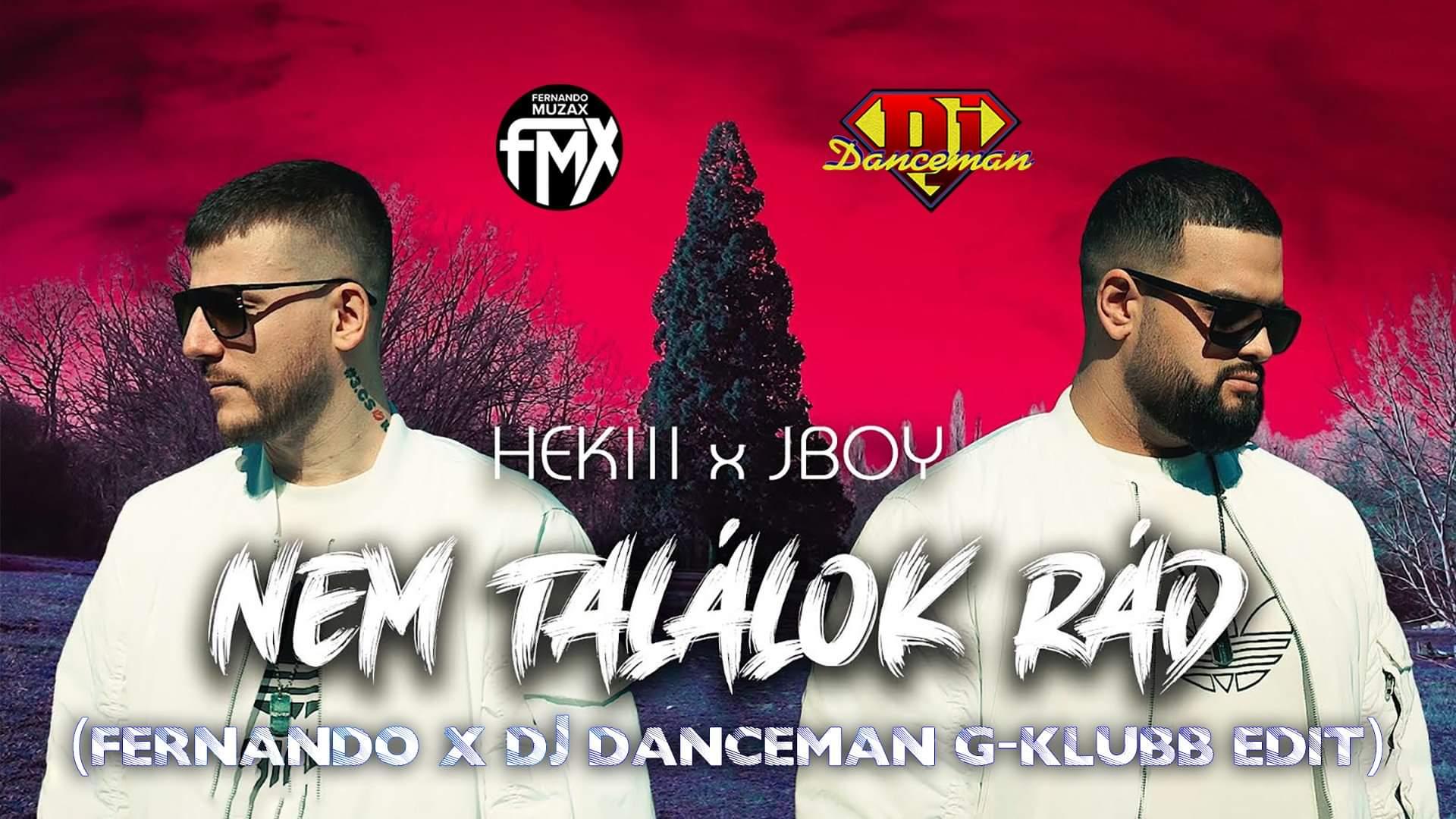 Hekiii x JBoy - Nem találok rád (Fernando x Dj Danceman Remix)