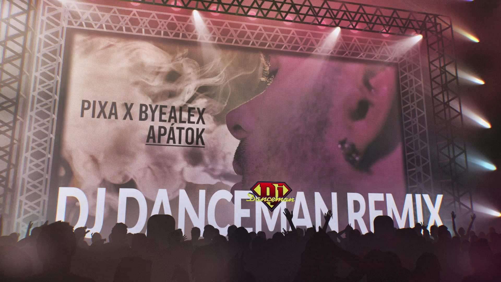 Pixa x ByAlex - Apátok (Dj Danceman Remix)