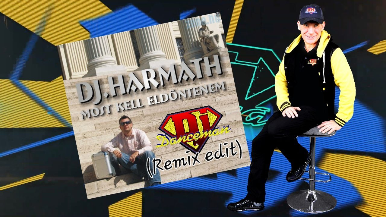 Dj Harmath feat. Christine - Most kell eldöntenem (Dj Danceman Remix)