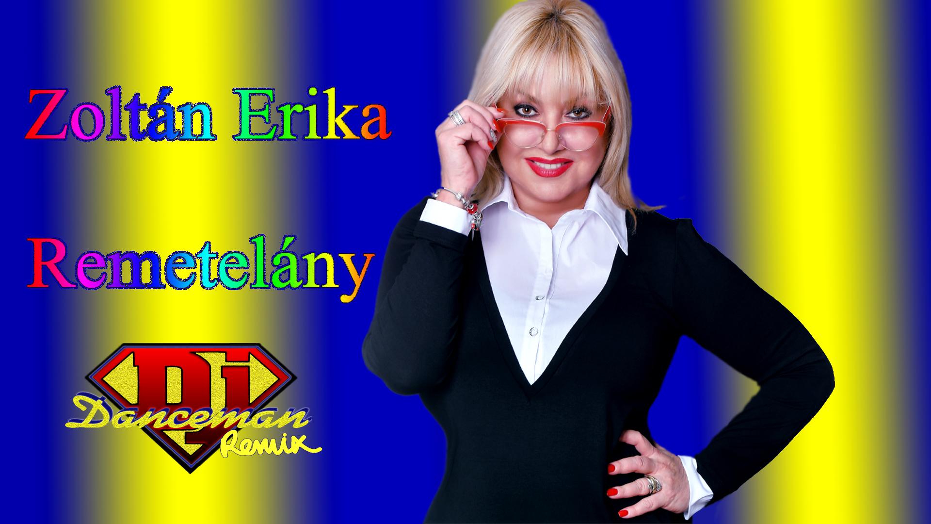 Zoltán Erika - Remetelány (Dj Danceman Remix)